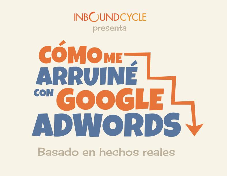 Cómo me arruiné con Google AdWords (basado en hechos reales)