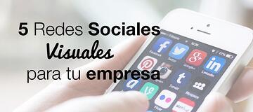 5 redes sociales visuales para que tu empresa siga creciendo