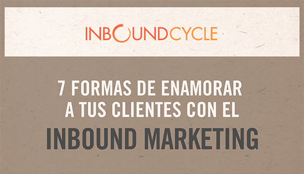 7 Formas de Enamorar a tus Clientes con el Inbound Marketing