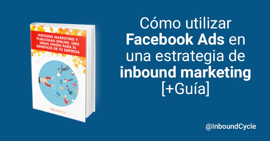 cómo usar facebook ads en estrategia de inbound marketing