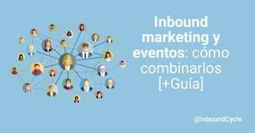 Inbound marketing y eventos: cómo combinarlos [+Guía]