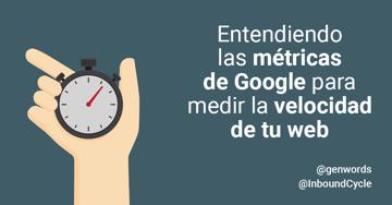 Entendiendo las métricas de Google para medir la velocidad de tu web