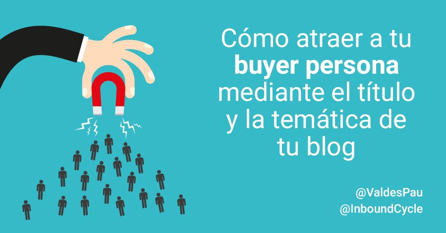como atraer a tu buyer persona con tu blog