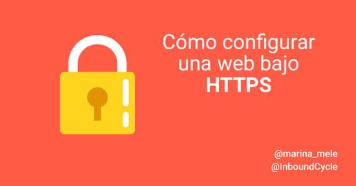 ¿Es tu web un sitio seguro? Te enseñamos a configurarlo bajo HTTPS