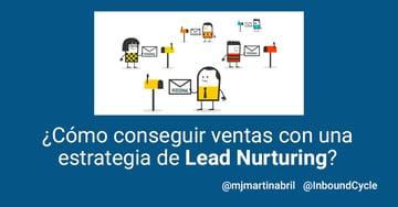 ¿Cómo conseguir ventas con una estrategia de lead nurturing?