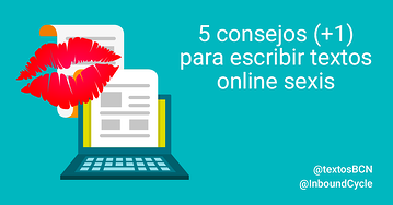 5 consejos (+1) para escribir textos online sexis