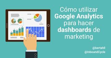 Cómo utilizar Google Analytics para hacer dashboards de marketing