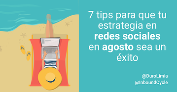 7 tips para que tu estrategia en redes sociales en agosto sea un éxito