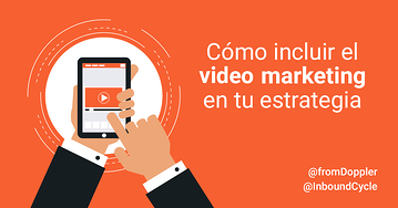 Cómo incluir el video marketing en tu estrategia