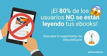 ¡El 80% de los usuarios no se están leyendo tus ebooks! Descubre el experimento de InboundCycle