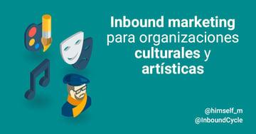 Inbound marketing para organizaciones culturales y artísticas