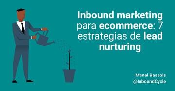 Inbound marketing para ecommerce: 7 estrategias de lead nurturing