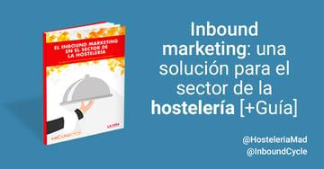 Inbound marketing: una solución para el sector de la hostelería [+Guía]