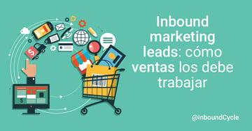 Inbound marketing leads: cómo el área de ventas los debe trabajar [+Vídeo]