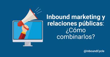 Inbound marketing y relaciones públicas: cómo combinarlos