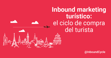 Inbound marketing turístico: el ciclo de compra del turista
