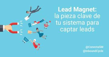 Lead magnet: la pieza clave de tu sistema para captar leads