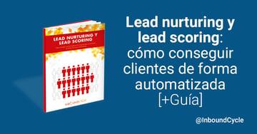 Lead nurturing y lead scoring: cómo conseguir clientes de forma automatizada [+ Guía gratis]