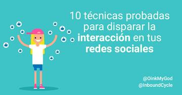 10 técnicas probadas para disparar la interacción en tus redes sociales