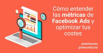 Cómo entender las métricas de Facebook Ads y optimizar tus costes [+Vídeo]