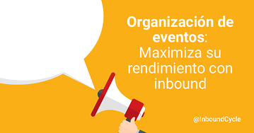 Organización de eventos: maximiza su rendimiento con inbound marketing