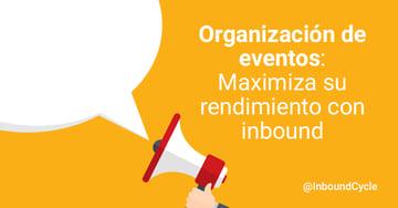 Organización de eventos: maximiza su rendimiento con inbound marketing