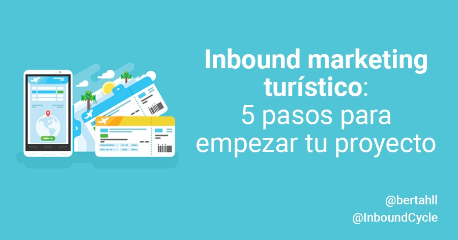Inbound marketing turístico: 5 pasos para empezar tu proyecto
