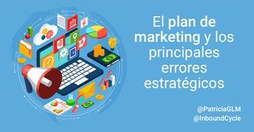 El plan de marketing y los principales errores estratégicos al crearlo
