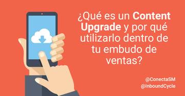 ¿Qué es un content upgrade y por qué utilizarlo dentro de tu embudo de ventas?