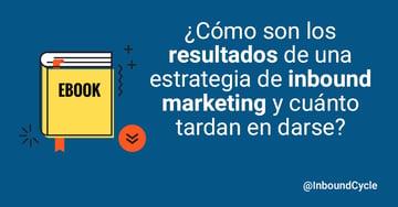 ¿Cómo son los resultados de una estrategia de inbound marketing y cuánto tardan en darse?