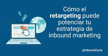 Cómo el retargeting puede potenciar tu estrategia de inbound marketing