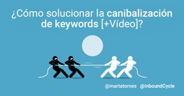¿Cómo solucionar la canibalización de keywords?