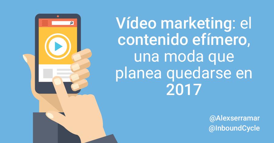 video marketing y el contenido efimero es una moda para 2017