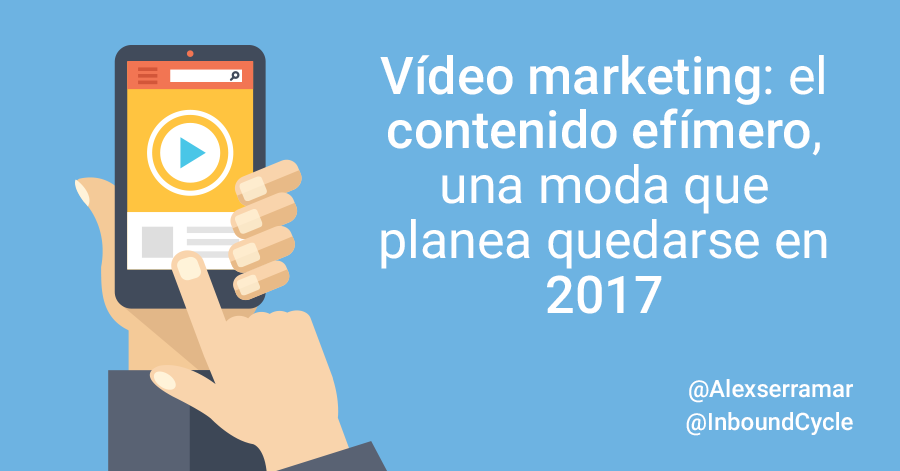 video marketing y el contenido efimero es una moda para 2017