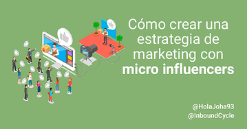 Cómo crear una estrategia de marketing con micro influencers