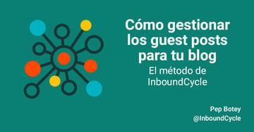 Cómo gestionar los guests posts para tu blog. El método InboundCycle [+Vídeo]