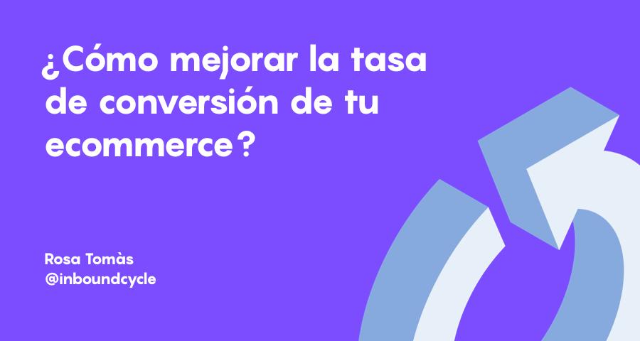 Cómo mejorar la tasa de conversión de tu ecommerce