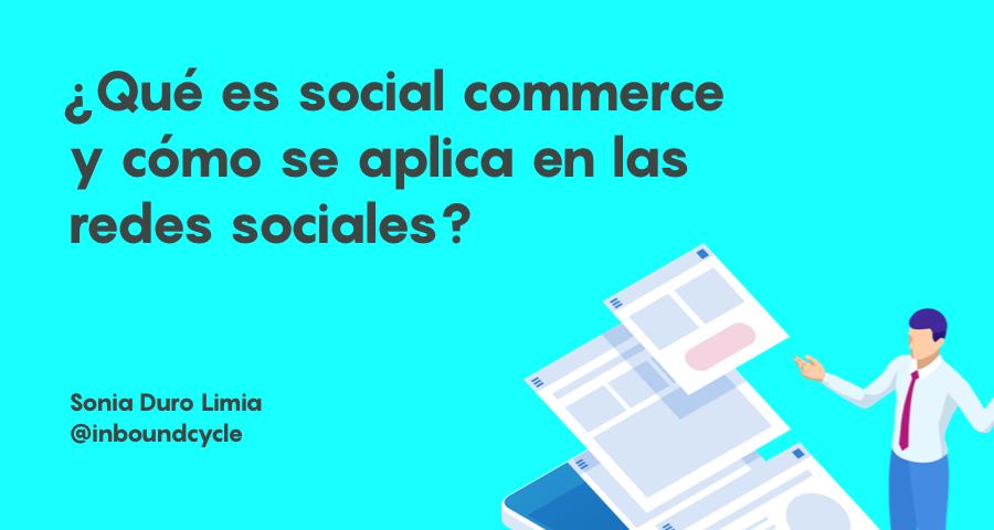 ¿Qué es el social commerce y cómo se aplica en las redes sociales?