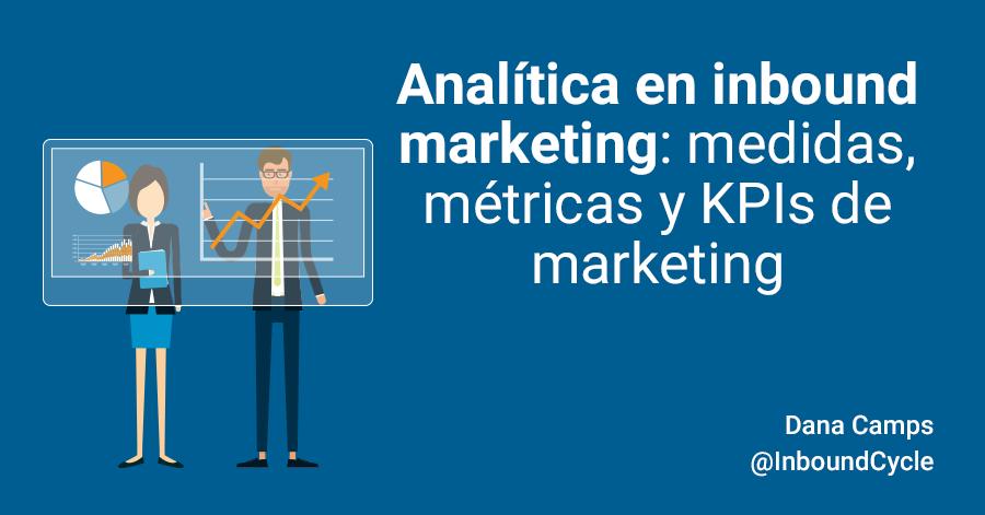 Analítica en inbound marketing: medidas, métricas y KPIs de marketing empresariales [+Vídeo]