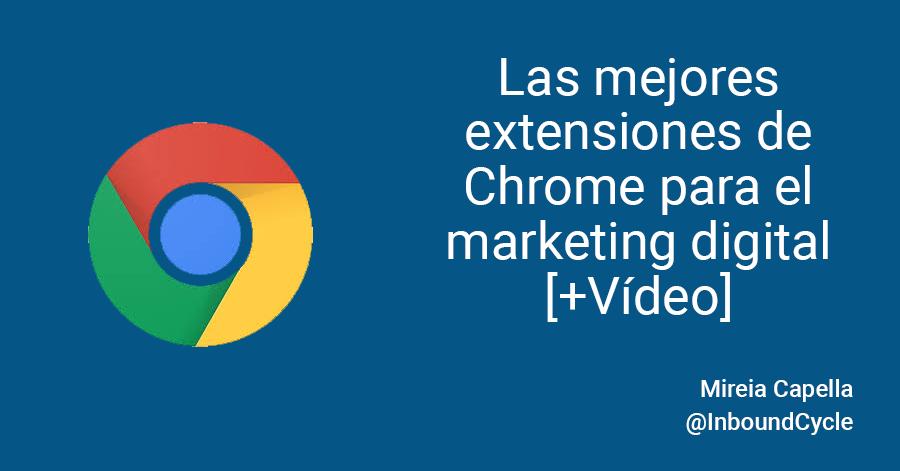 Las mejores extensiones de Chrome para el marketing digital [+Vídeo]