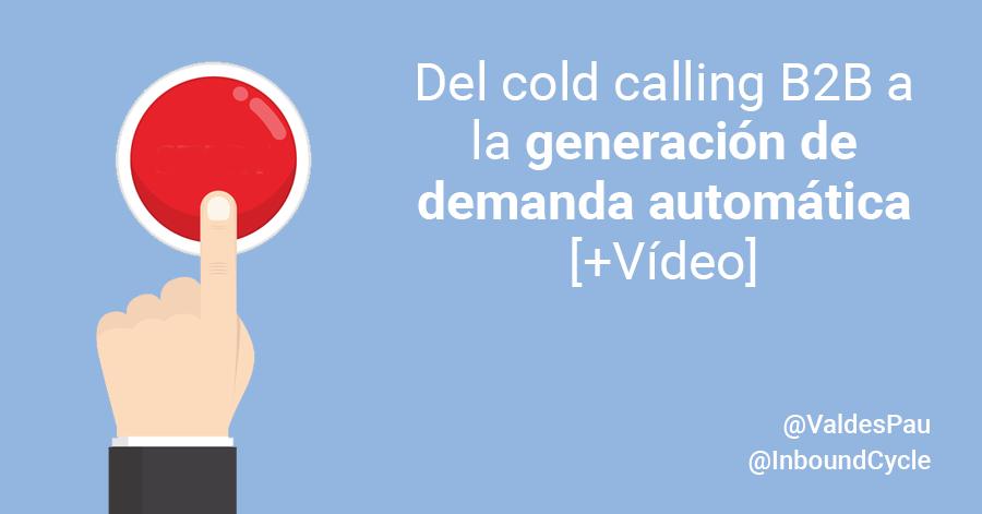 Del cold calling B2B a la generación de demanda automática [+Vídeo]