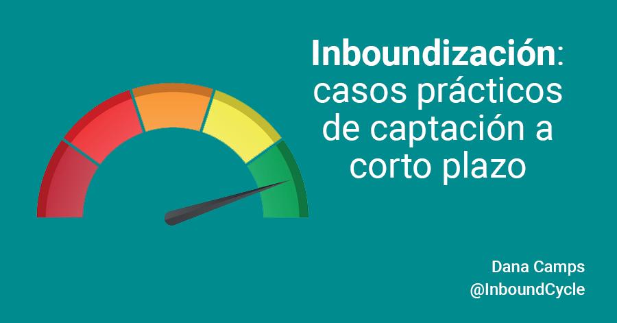 Inboundización: casos prácticos de captación a corto plazo