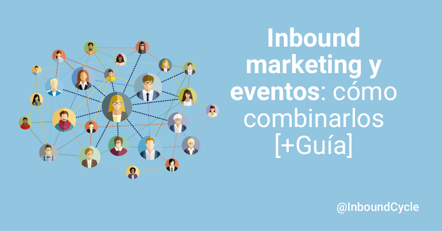 Inbound marketing y eventos: cómo combinarlos [+Guía]