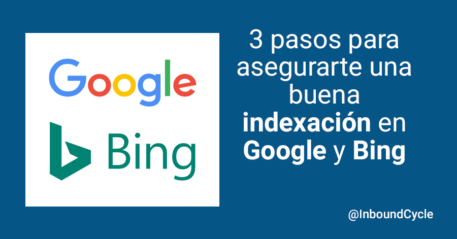 3 pasos para asegurarte una buena indexación en Google y Bing