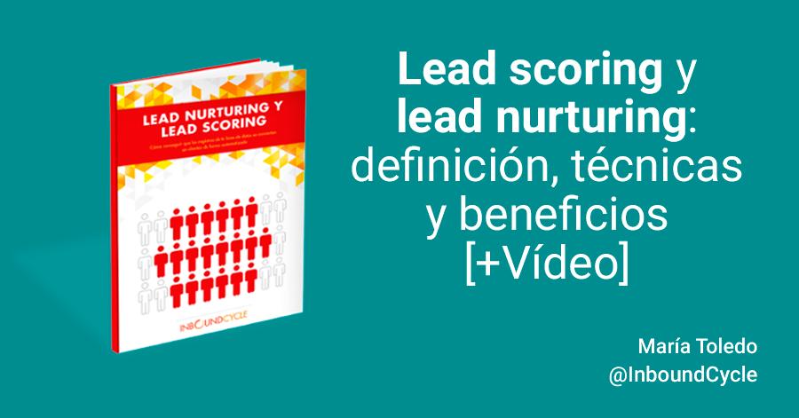 Lead scoring y lead nurturing: definición, técnicas y beneficios [+Vídeo]