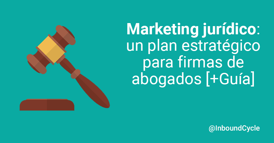 Marketing jurídico: un plan estratégico para firmas de abogados [+Guía]