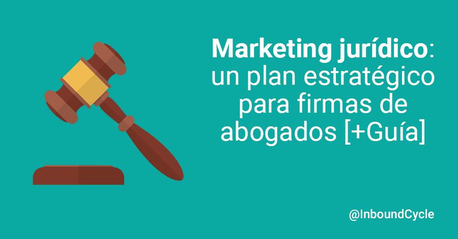 Marketing jurídico: un plan estratégico para firmas de abogados [+Guía]