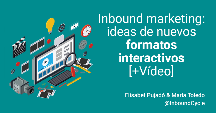 Inbound marketing: ideas de nuevos formatos interactivos [+Vídeo]