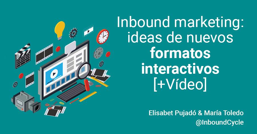 Inbound marketing: ideas de nuevos formatos interactivos [+Vídeo]