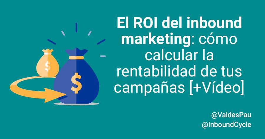 El ROI del inbound marketing: cómo calcular la rentabilidad de tus campañas [+Vídeo]
